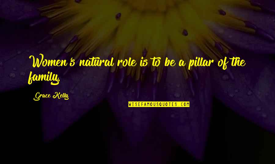 Ingeri Quotes By Grace Kelly: Women's natural role is to be a pillar