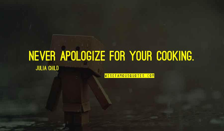 Ingeri Quotes By Julia Child: Never apologize for your cooking.