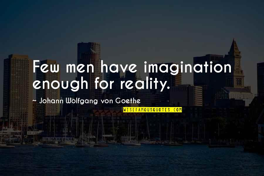 Inggit Sa Kapwa Quotes By Johann Wolfgang Von Goethe: Few men have imagination enough for reality.
