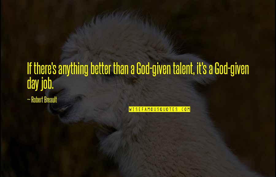 Inggit Sa Kapwa Quotes By Robert Breault: If there's anything better than a God-given talent,