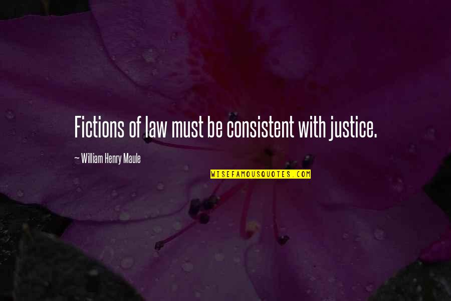 Inggit Sa Kapwa Quotes By William Henry Maule: Fictions of law must be consistent with justice.