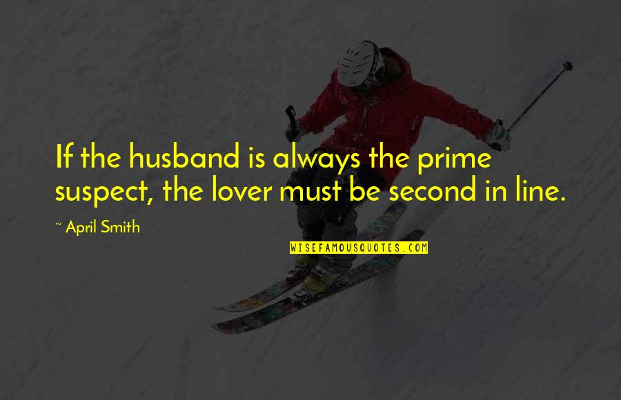 Inglebooks Quotes By April Smith: If the husband is always the prime suspect,