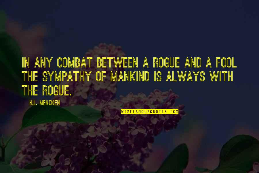 Inglebooks Quotes By H.L. Mencken: In any combat between a rogue and a