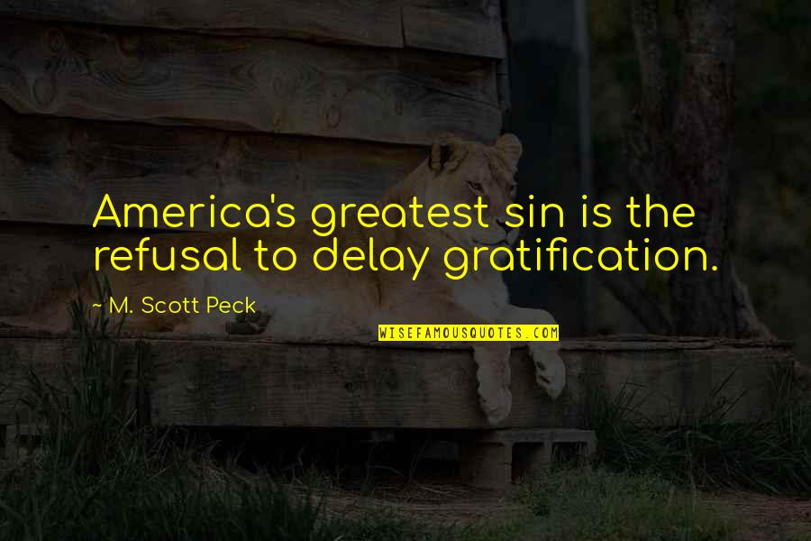 Inglebooks Quotes By M. Scott Peck: America's greatest sin is the refusal to delay