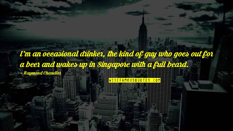 Inglebooks Quotes By Raymond Chandler: I'm an occasional drinker, the kind of guy