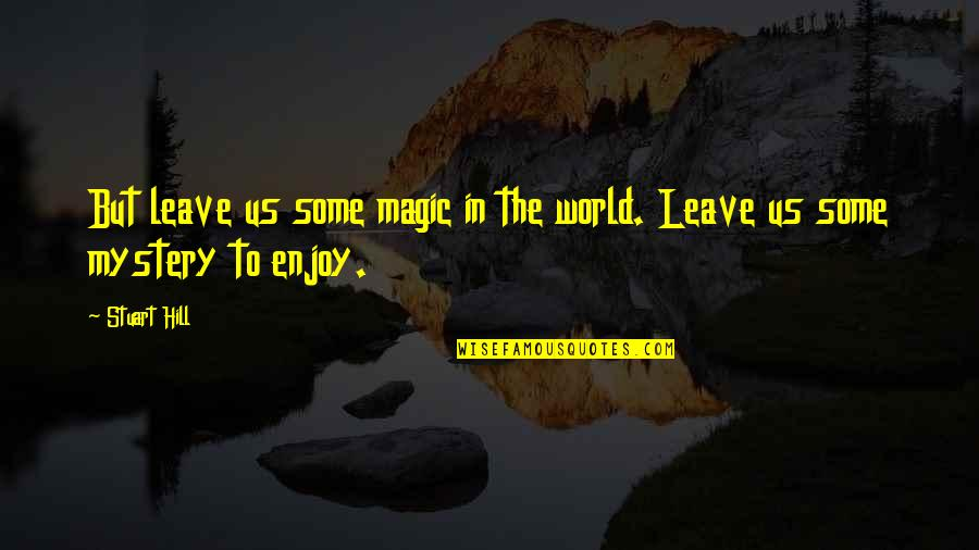 Inglebooks Quotes By Stuart Hill: But leave us some magic in the world.