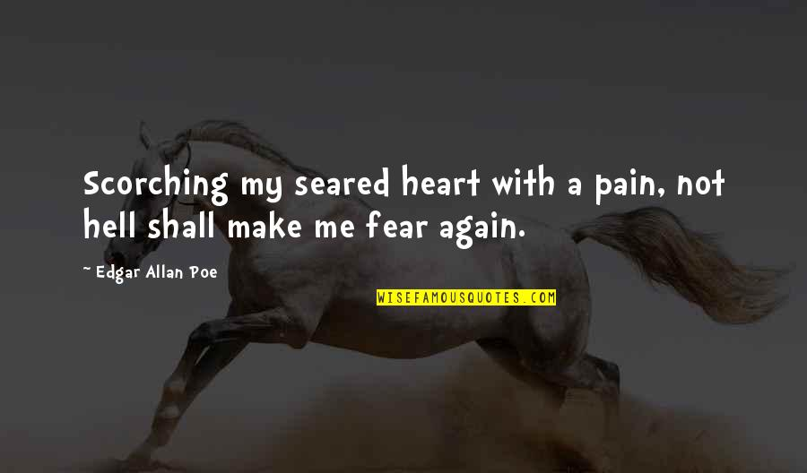 Ingrid Peta Quotes By Edgar Allan Poe: Scorching my seared heart with a pain, not