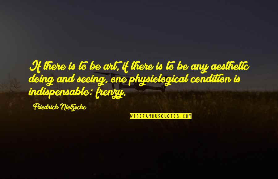 Ingrid Peta Quotes By Friedrich Nietzsche: If there is to be art, if there