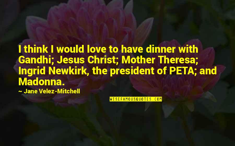 Ingrid Peta Quotes By Jane Velez-Mitchell: I think I would love to have dinner
