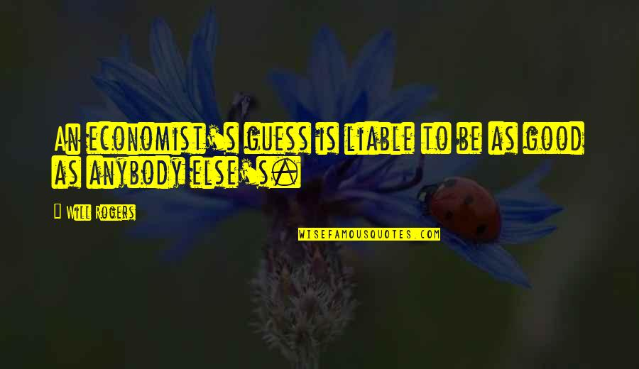 Ingrid Peta Quotes By Will Rogers: An economist's guess is liable to be as