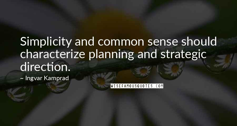 Ingvar Kamprad quotes: Simplicity and common sense should characterize planning and strategic direction.
