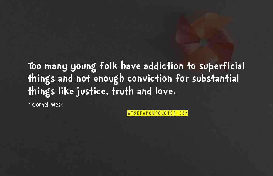 Inhale Memorable Quotes By Cornel West: Too many young folk have addiction to superficial