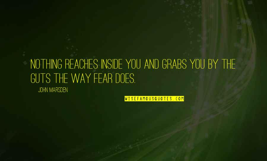 Inhale Memorable Quotes By John Marsden: Nothing reaches inside you and grabs you by
