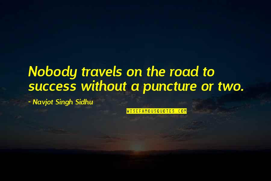 Inhale Memorable Quotes By Navjot Singh Sidhu: Nobody travels on the road to success without