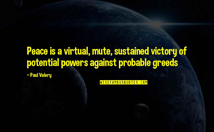 Inhale Memorable Quotes By Paul Valery: Peace is a virtual, mute, sustained victory of