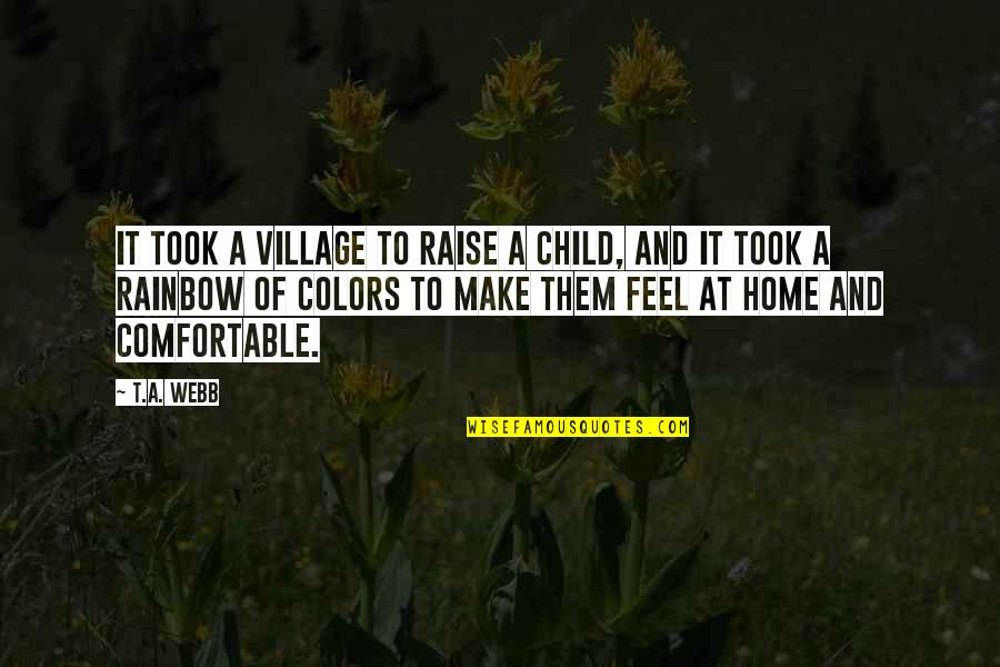 Inhale Memorable Quotes By T.A. Webb: It took a village to raise a child,