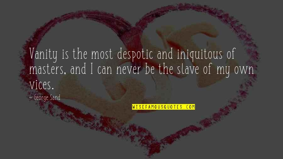 Iniquitous Quotes By George Sand: Vanity is the most despotic and iniquitous of