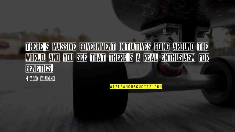 Initiatives Quotes By Anne Wojcicki: There's massive government initiatives going around the world,