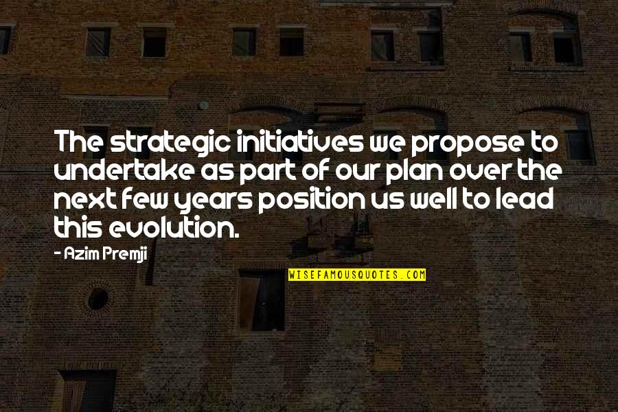 Initiatives Quotes By Azim Premji: The strategic initiatives we propose to undertake as