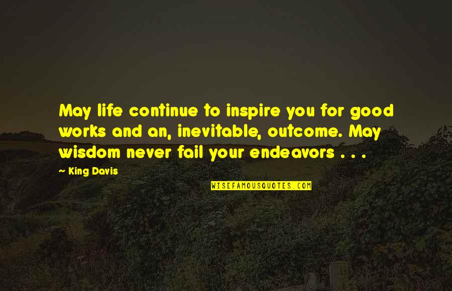 Initiatives Quotes By King Davis: May life continue to inspire you for good