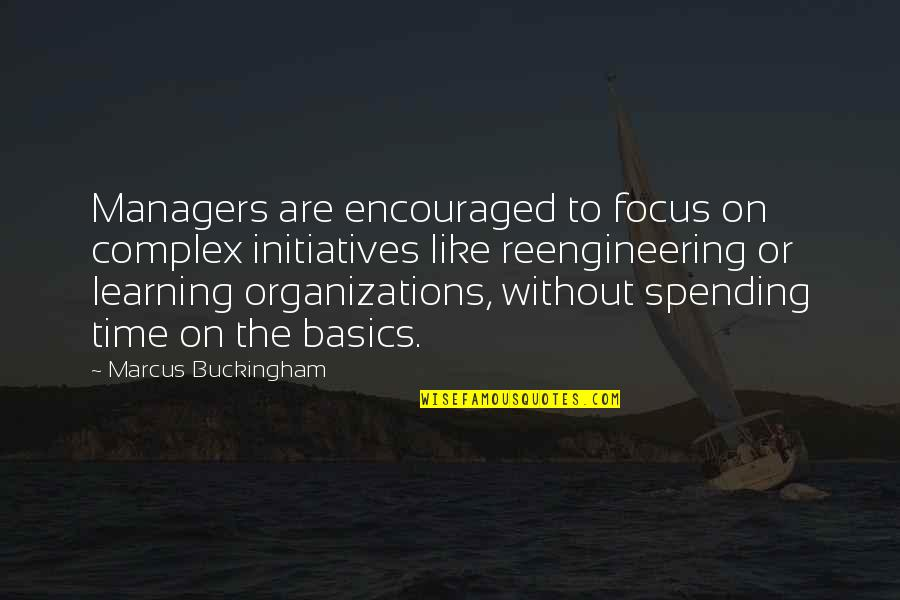 Initiatives Quotes By Marcus Buckingham: Managers are encouraged to focus on complex initiatives