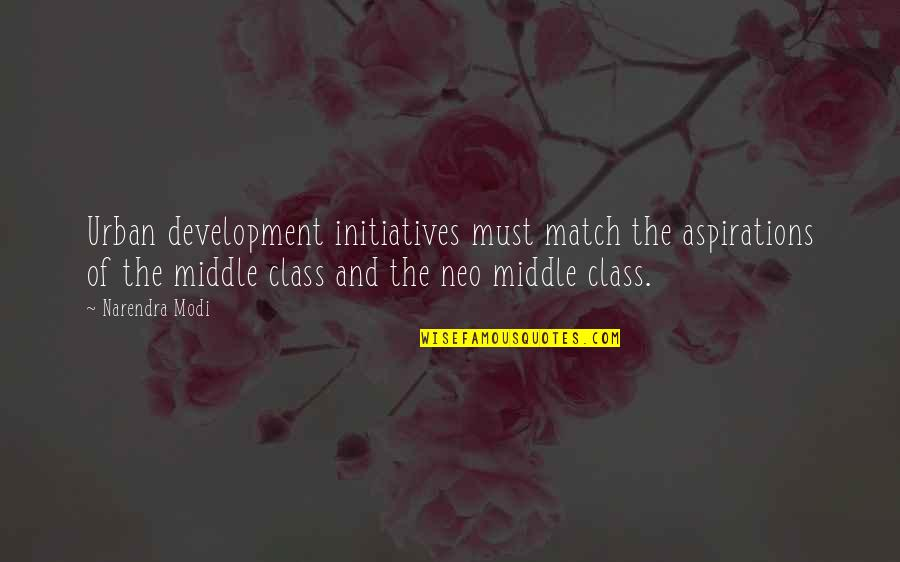 Initiatives Quotes By Narendra Modi: Urban development initiatives must match the aspirations of