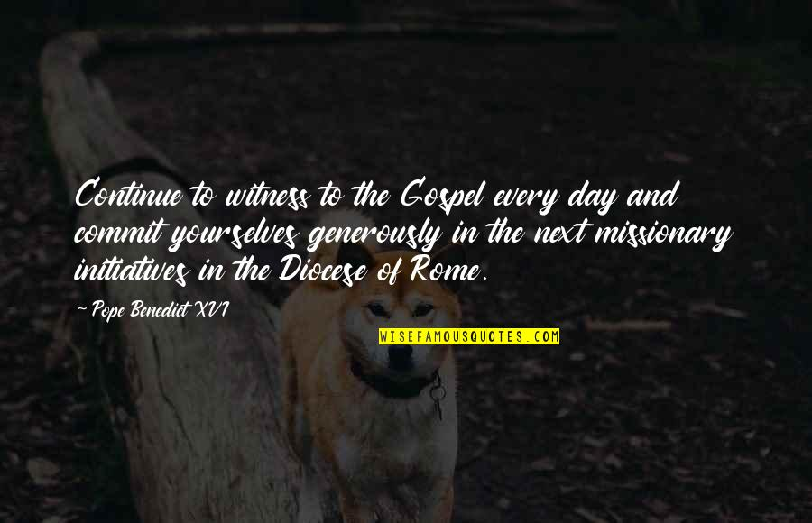 Initiatives Quotes By Pope Benedict XVI: Continue to witness to the Gospel every day