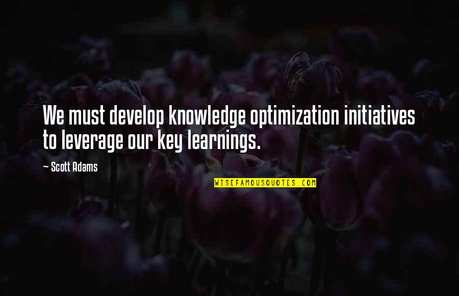 Initiatives Quotes By Scott Adams: We must develop knowledge optimization initiatives to leverage