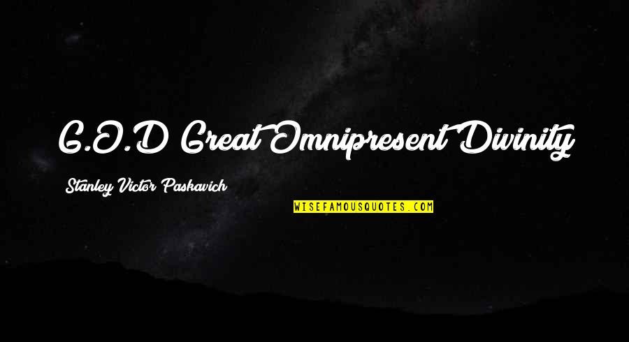 Injur'd Quotes By Stanley Victor Paskavich: G.O.D Great Omnipresent Divinity