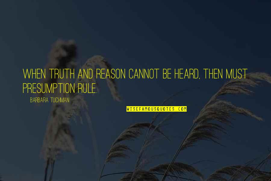 Inla Quotes By Barbara Tuchman: When truth and reason cannot be heard, then