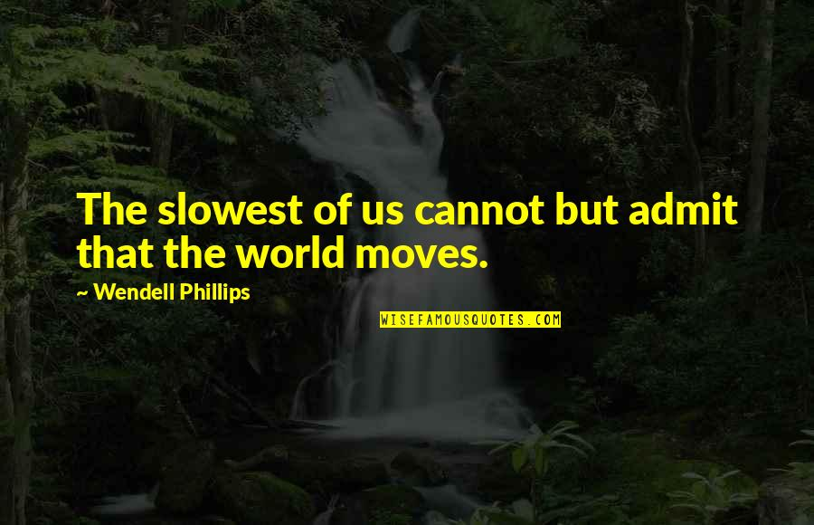 Inlove Ako Sayo Quotes By Wendell Phillips: The slowest of us cannot but admit that