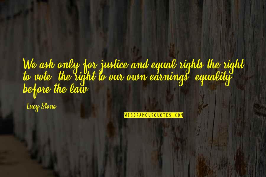 Inluding Quotes By Lucy Stone: We ask only for justice and equal rights-the