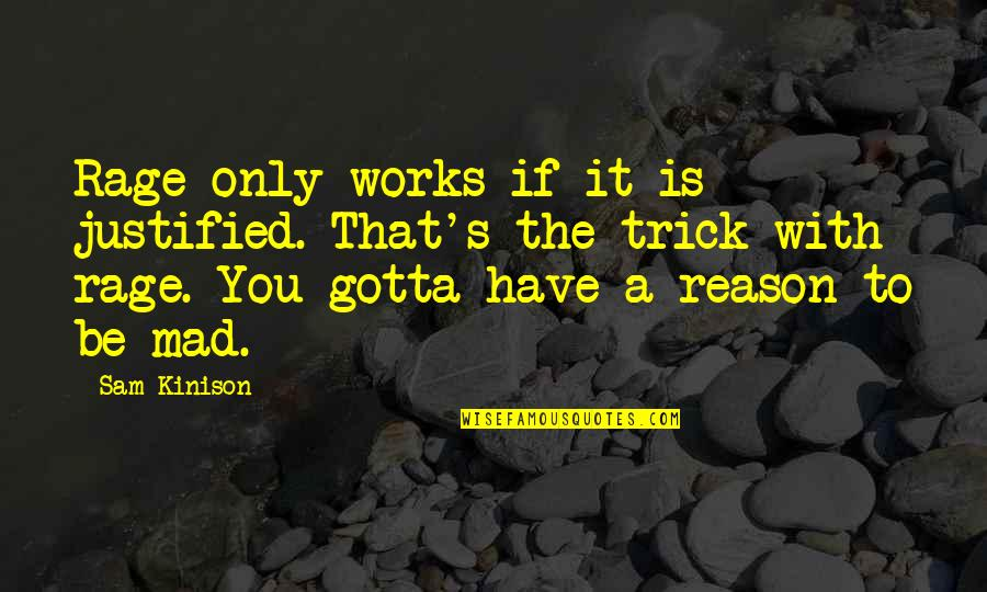 Inluding Quotes By Sam Kinison: Rage only works if it is justified. That's
