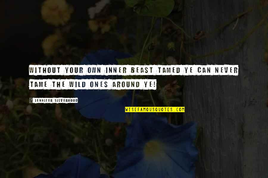 Inner Beast Quotes By Jennifer Silverwood: Without your own inner beast tamed ye can