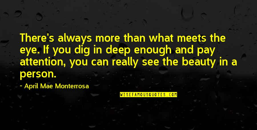 Inner Feelings Quotes By April Mae Monterrosa: There's always more than what meets the eye.