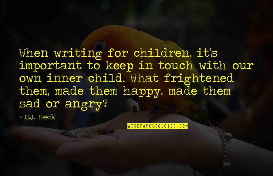 Inner Feelings Quotes By C.J. Heck: When writing for children, it's important to keep