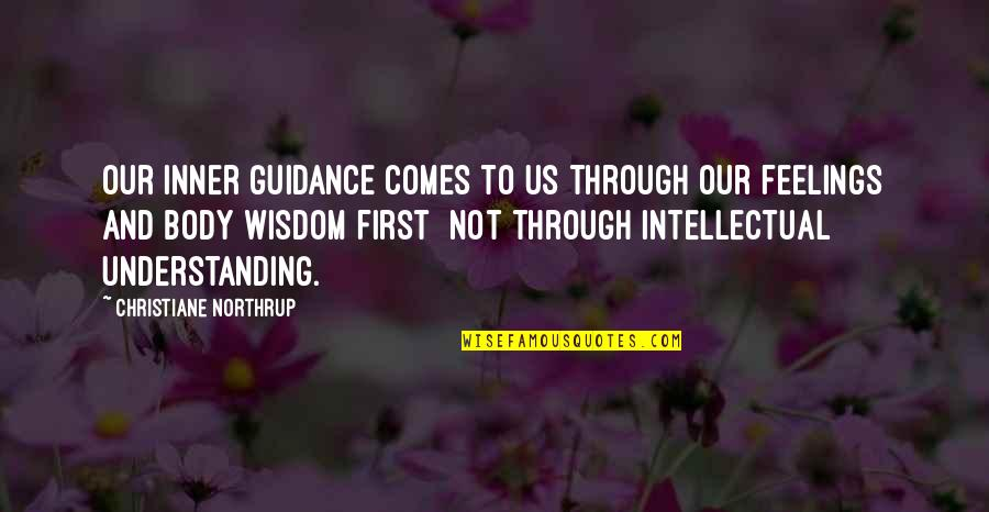 Inner Feelings Quotes By Christiane Northrup: Our inner guidance comes to us through our