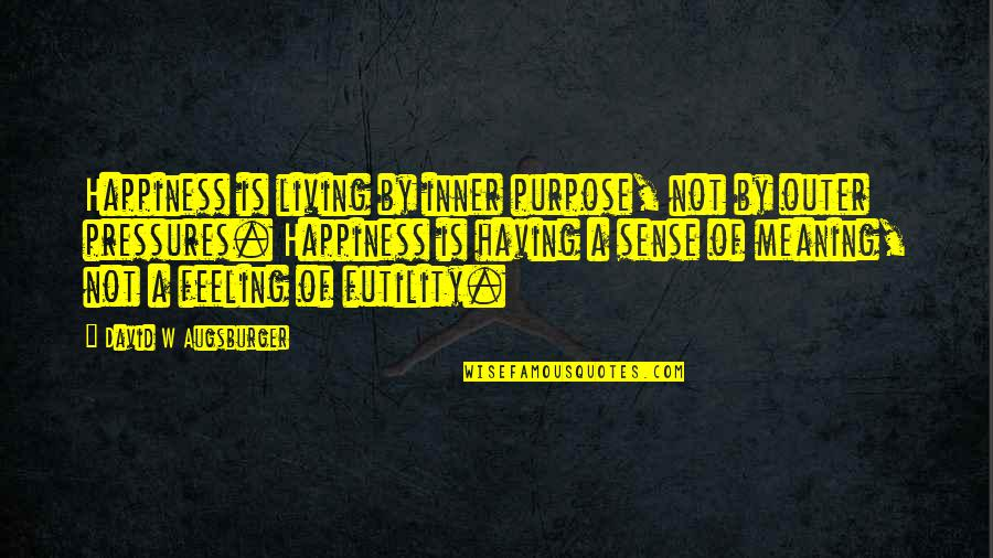 Inner Feelings Quotes By David W Augsburger: Happiness is living by inner purpose, not by