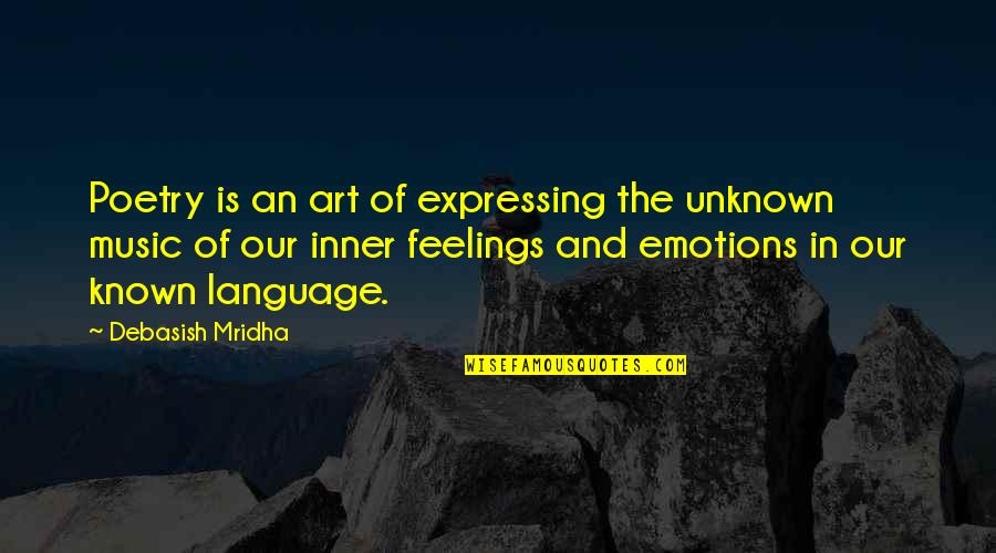 Inner Feelings Quotes By Debasish Mridha: Poetry is an art of expressing the unknown