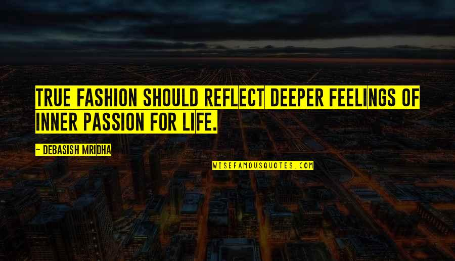 Inner Feelings Quotes By Debasish Mridha: True fashion should reflect deeper feelings of inner
