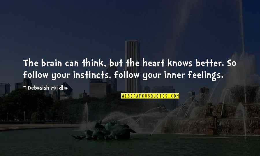 Inner Feelings Quotes By Debasish Mridha: The brain can think, but the heart knows
