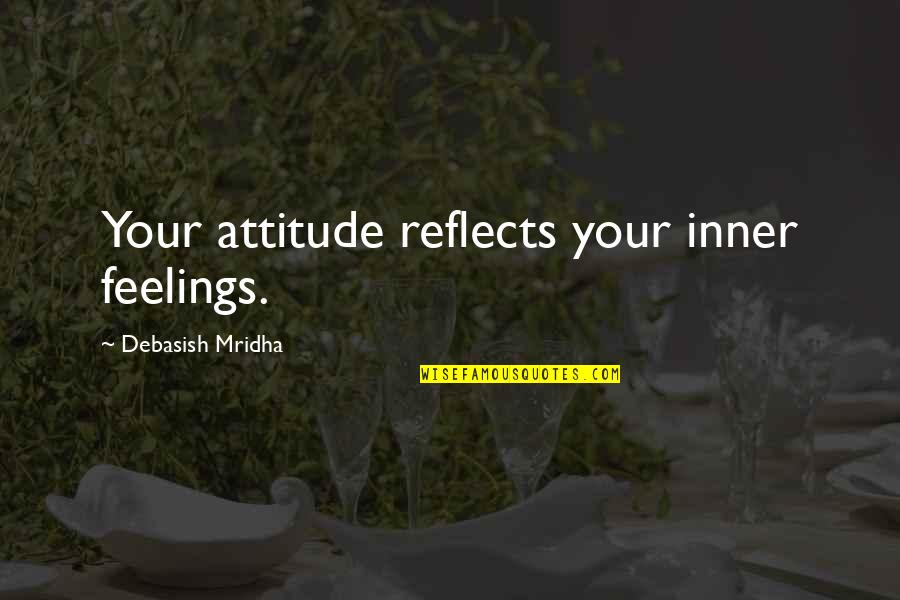 Inner Feelings Quotes By Debasish Mridha: Your attitude reflects your inner feelings.