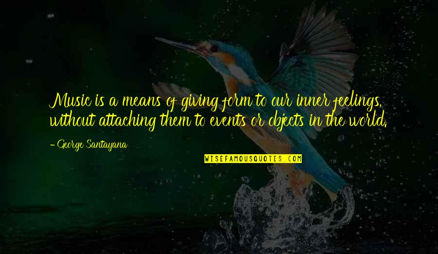 Inner Feelings Quotes By George Santayana: Music is a means of giving form to