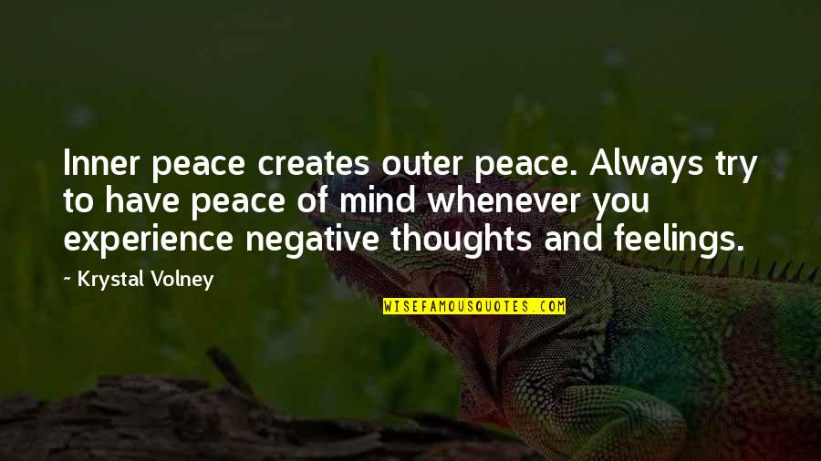 Inner Feelings Quotes By Krystal Volney: Inner peace creates outer peace. Always try to