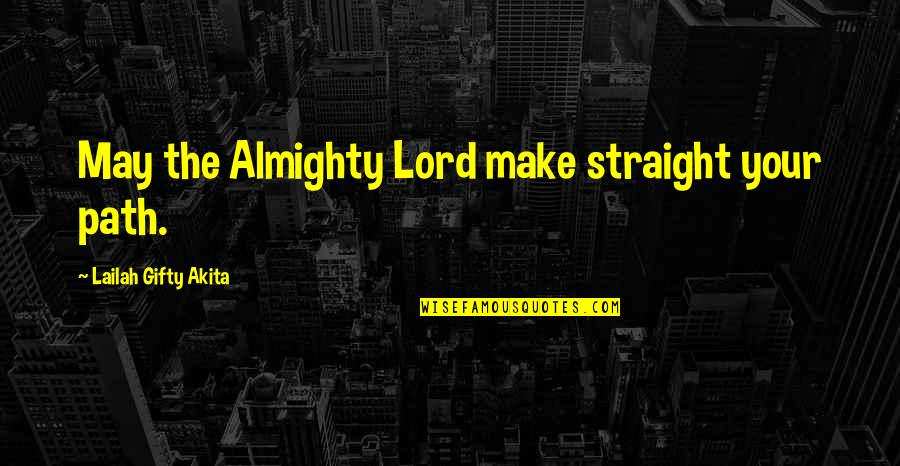 Inner Feelings Quotes By Lailah Gifty Akita: May the Almighty Lord make straight your path.