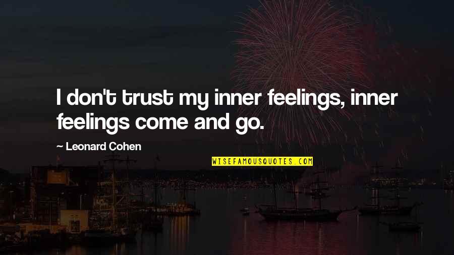 Inner Feelings Quotes By Leonard Cohen: I don't trust my inner feelings, inner feelings