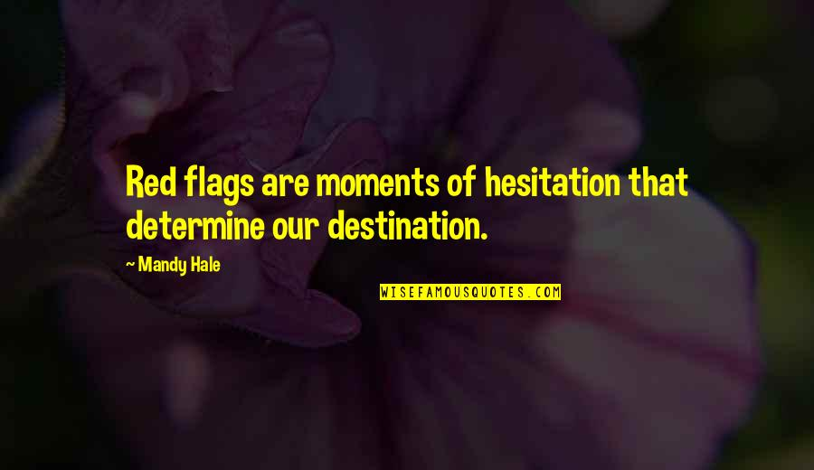 Inner Feelings Quotes By Mandy Hale: Red flags are moments of hesitation that determine