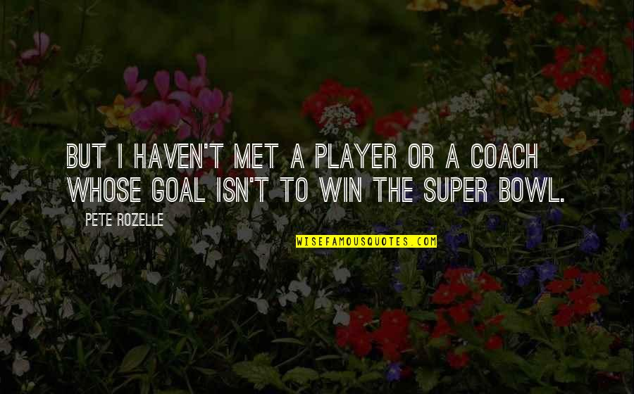 Inner Feelings Quotes By Pete Rozelle: But I haven't met a player or a