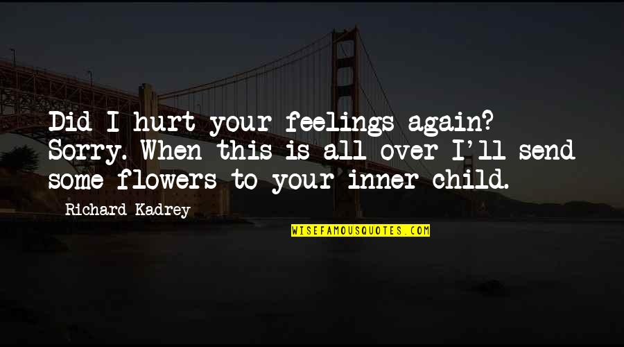 Inner Feelings Quotes By Richard Kadrey: Did I hurt your feelings again? Sorry. When