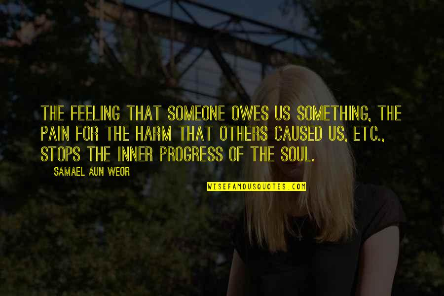 Inner Feelings Quotes By Samael Aun Weor: The feeling that someone owes us something, the